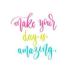 make your day is amazing - hand lettering vector image
