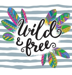 Handwritten quote wild and free with hand drawn vector image vector image