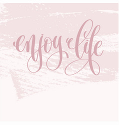 enjoy life - hand lettering text about life poster vector image