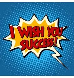 I wish you success explosion bubble retro comic vector