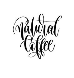 natural coffee - black and white hand lettering vector image