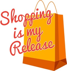 Shopping Is My Release vector image