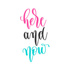 Here and now - hand lettering inscription positive vector
