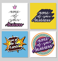 None of your business hand lettering vector