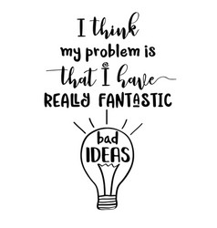 Funny hand drawn quote about bad ideas vector