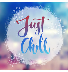 Just chill lettering poster vector