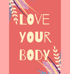 love your body motivational card floral design vector image