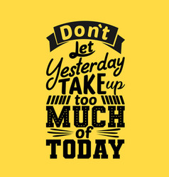 Do not let yesterday take too much today vector