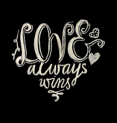 hand drawn chalk lettering love always wins vector image