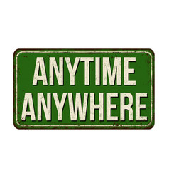 Anytime anywhere vintage rusty metal sign vector