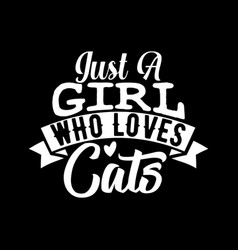 just a girl who loves cats lettering design vector image