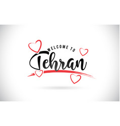 Tehran welcome to word text with handwritten font vector