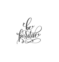be positive - black and white hand lettering vector image