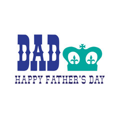 Happy fathers day with crown vector