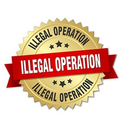Illegal operation 3d gold badge with red ribbon vector