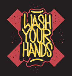 wash your hands motivational slogan hand drawn vector image
