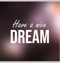 Have a nice dream inspiration and motivation quote vector