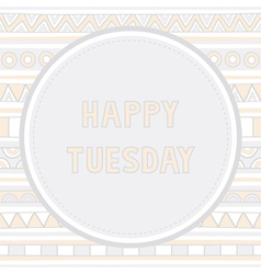 Happy Tuesday background1 vector image