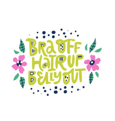 Bra off hair up belly out lettering with flowers vector