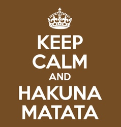 Keep calm and hakuna matata poster quote vector