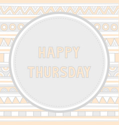 Happy Thursday background1 vector image vector image