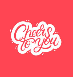 cheers to you hand written lettering vector image
