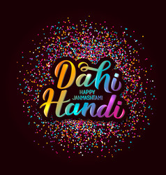 dahi handi hand lettering with colorful confetti vector image