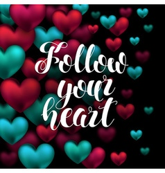 Follow your heart Abstract Calligraphy Lettering vector