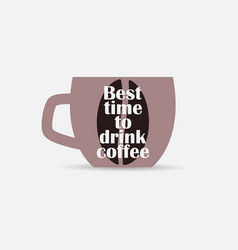 best time to drink coffee typography poster with vector image