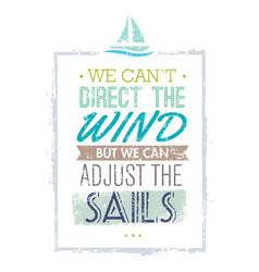 We can not direct the wind but we can adjust vector