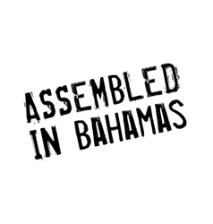 Assembled in Bahamas rubber stamp vector