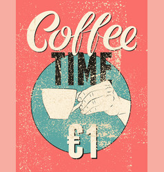 coffee time calligraphic vintage grunge poster vector image