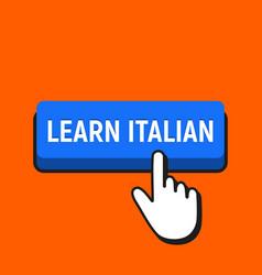hand mouse cursor clicks the learn italian button vector image