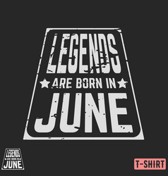 legends are born in june vintage t-shirt stamp vector image