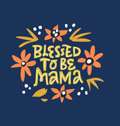 Blessed to be mama hand drawn lettering vector