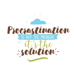 Funny inspirational quote about procrastination vector image