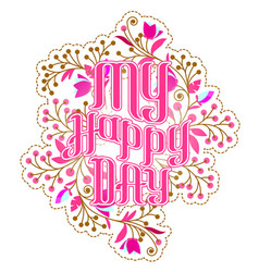 lettering my happy day with flowers vector image