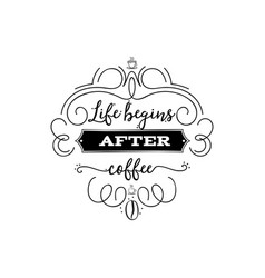 life begins after coffee hipster vintage stylized vector image