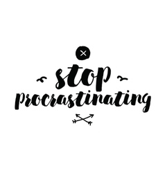 Stop procrastinating Inspirational quote Hand vector image