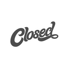 phrase closed for design sign vector image