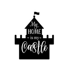 my home is my castle calligraphy lettering vector image