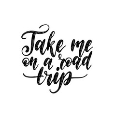 Take me on a road trip handwritten motivational vector