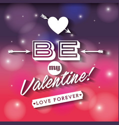 Be my valentine love forever card degrade color vector