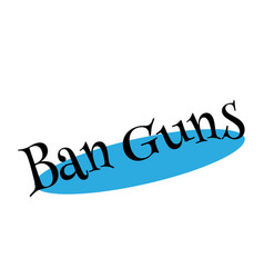 Ban guns rubber stamp vector