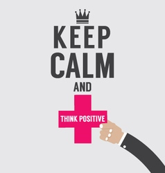 Keep Calm And Think Positive vector