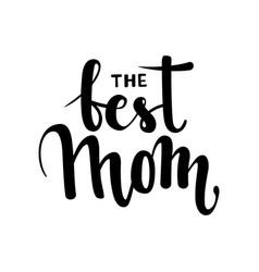 best mom hand drawn brush pen lettering vector image vector image