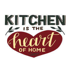Hand-lettering quotes kitchen is heart home vector