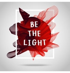 Be the light Inspirational quote vector