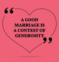Inspirational love marriage quote a good marriage vector