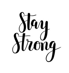 Stay strong calligraphy motivational hand vector